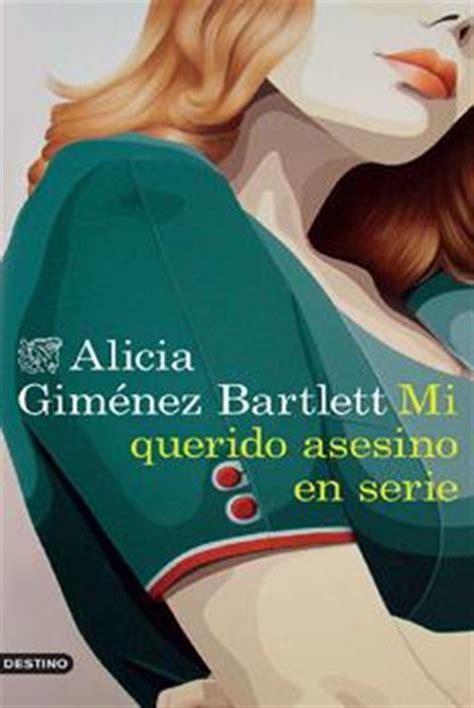 libro mi querido asesino en leer mi querido asesino en serie alicia gim 233 nez bartlett
