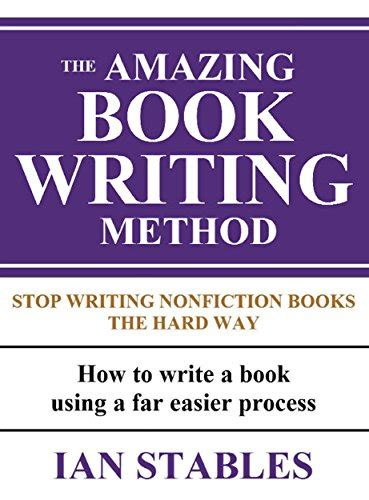 the of writing a non fiction book an easy guide to researching creating editing and self publishing your book become a writer today books ebook the amazing book writing method stop writing