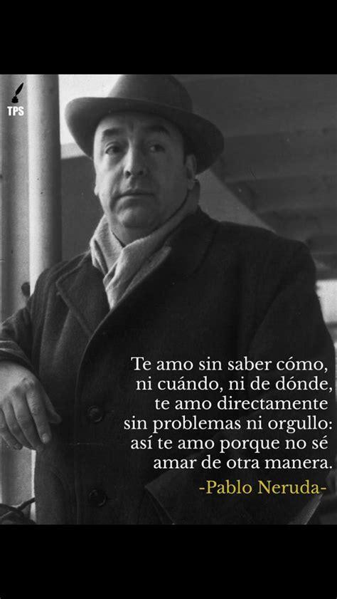 Forever...Pablo Neruda | Pablo neruda, Frases de amor