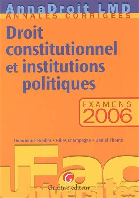 droit constitutionnel et institutions livre droit constitutionnel et institutions politiques examens 2006 dominique breillat