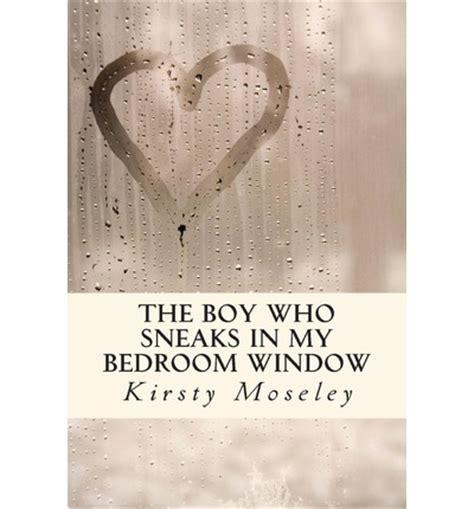 the boy who sneaks in my bedroom window audiobook the boy who sneaks in my bedroom window kirsty moseley