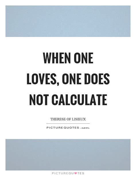 calculator quotes when one loves one does not calculate picture quotes