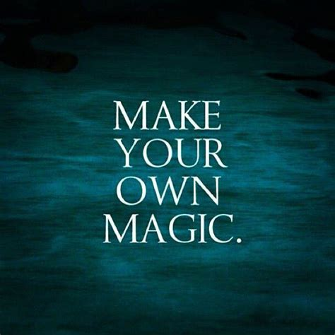 make your own magic quotes magic sayings magic picture quotes page 2