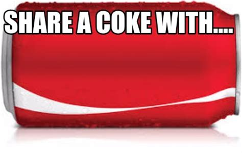 Meme Creator Share A Coke With Douchebag Meme Generator At Memecreator Org A Coke Template