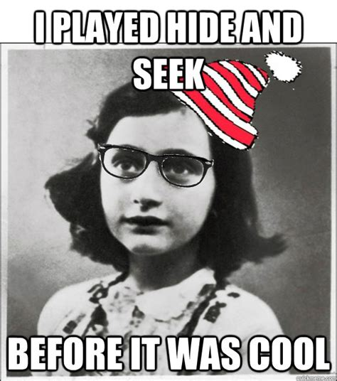 Anne Frank Memes - i played hide and seek before it was cool hipster anne