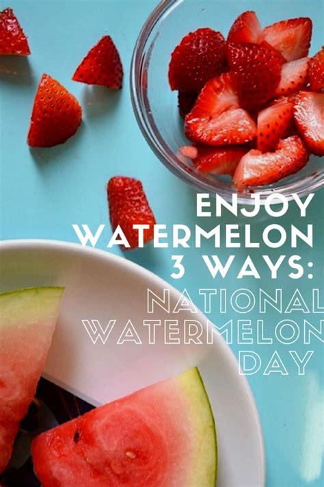 Melon Island Detox by Enjoy Watermelon 3 Ways National Watermelon Day Style