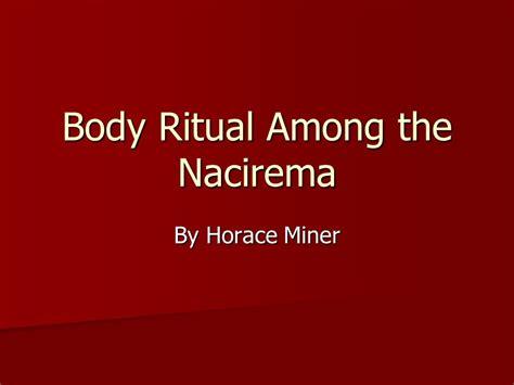Ritual Among The Nacirema Essay by Nacerima Essay Horace Miner