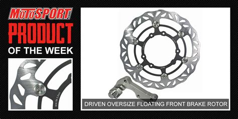 Product Of The Week by Product Of The Week Driven Oversize Floating Front Brake