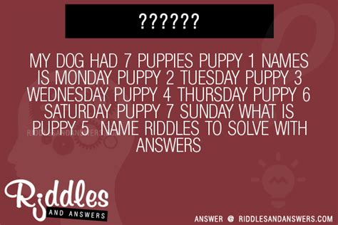 my had 7 puppies riddle 30 my had 7 puppies puppy 1 names is monday puppy 2 tuesday puppy 3 wednesday