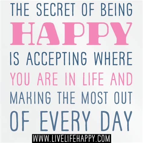 secret day quotes the secret of being happy is accepting where you are in li