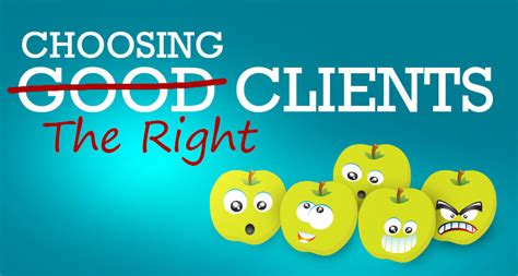 Choosing The Right For You by How To Choose The Right Clients Brainleaf