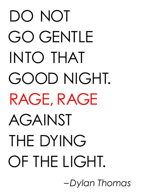 do not go gently into that night rage rage against your dylan thomas famous quotes quotesgram