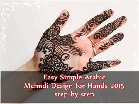 simple and adorable arabic henna designs step by step images pictures easy simple arabic mehndi design for hands 2015 step by