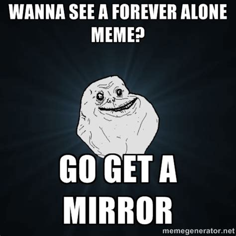 Together Alone Meme - best 25 forever alone meme ideas on pinterest