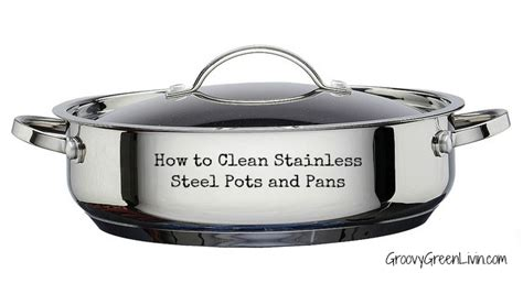 Pots Kitchen Menu by How To Clean Stainless Steel Pots And Pans Groovy Green