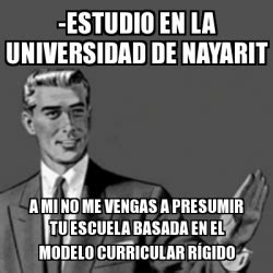 Modelo Curricular Rigido Meme Correction Estudio En La Universidad De Nayarit A Mi No Me Vengas A Presumir Tu