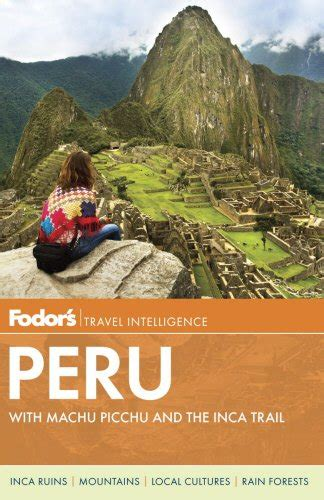 fodor s essential peru with machu picchu the inca trail color travel guide books fodor s peru with machu picchu and the inca trail
