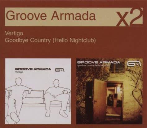 groove armada my friend lyrics vertigo goodbye country lyrics groove armada songtexte