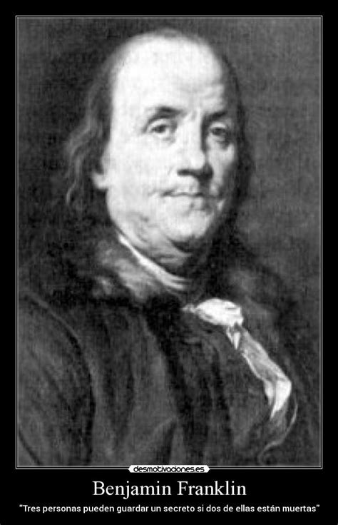 biography about benjamin franklin benjamin franklin desmotivaciones