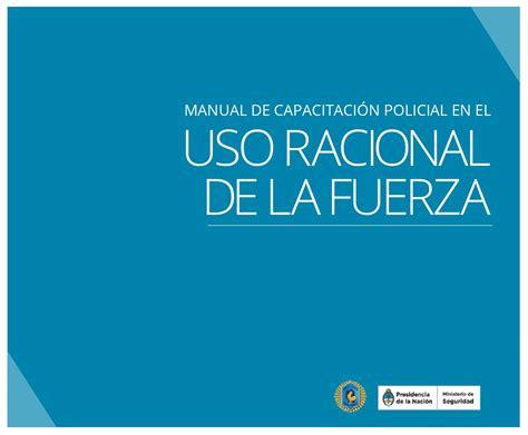 libro la fuerza de la manual de capacitaci 243 n policial en el uso racional de la fuerza by ministerio de seguridad de la