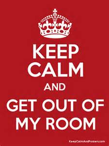get out of the room keep calm and get out of my room keep calm and posters
