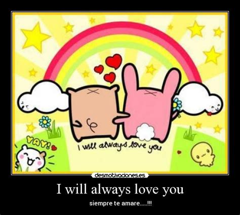 imagenes de i will always love you i will always love you desmotivaciones