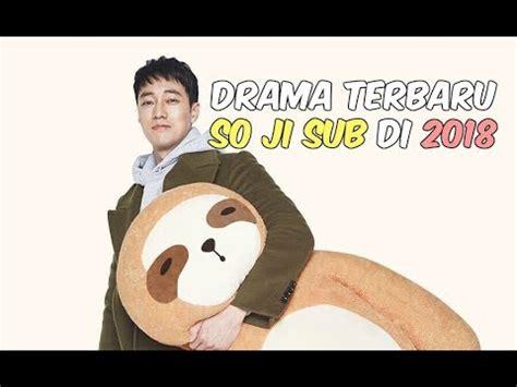 so ji sub terbaru drama korea terbaru so ji sub di tahun 2018 youtube