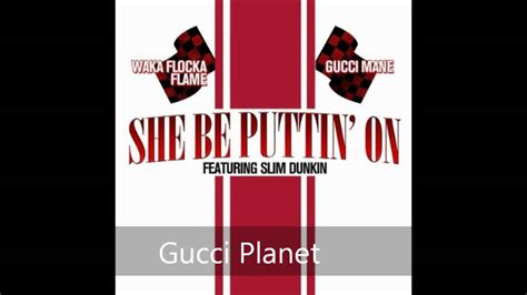 gucci mane ft waka flocka boyz 12 she be puttin on gucci mane ft waka flocka slim