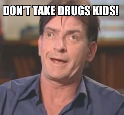 Don T Do Drugs Meme - meme creator don t take drugs kids