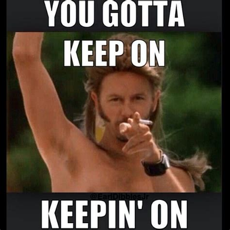 Joe Dirt Memes - you gotta keep on keepin on joe dirt celebrity