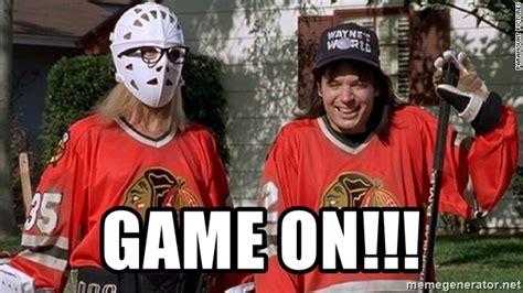 Game On Meme - game on waynes world blackhawks meme generator