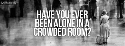 alone in a crowded room crowded quotes quotesgram