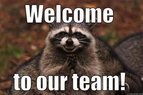funny welcome welcome to our team funny memes