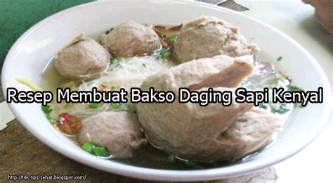 resep membuat bakso sapi ncc resep membuat bakso daging sapi kenyal fashions sehat