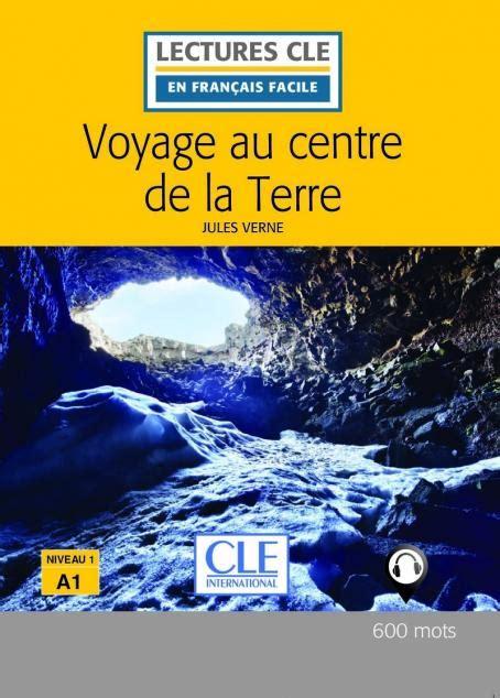 lectures cle en francais 2090318228 voyage au centre de la terre niveau 1 a1 lecture cle en fran 231 ais facile livre 2 232 me