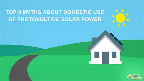 Top 9 Myths About Domestic Use Of Photovoltaic Solar Power Power From Sunlight
