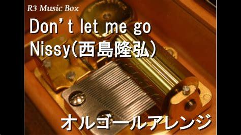 download mp3 let me go dont let me go nissy西島隆弘 free mp3 music downloads 1 70 mb
