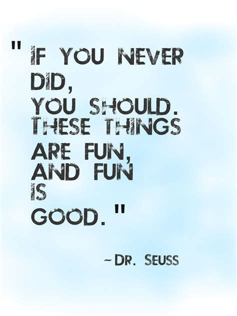 7 Did You Things You Should by If You Never Did You Should These Thing By Dr Seuss