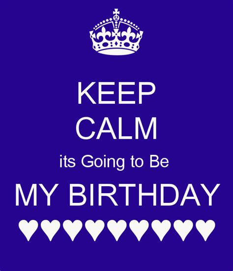 Its Going To Be A by Keep Calm Its Going To Be My Birthday Poster