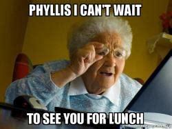 phyllis   wait     lunch internet