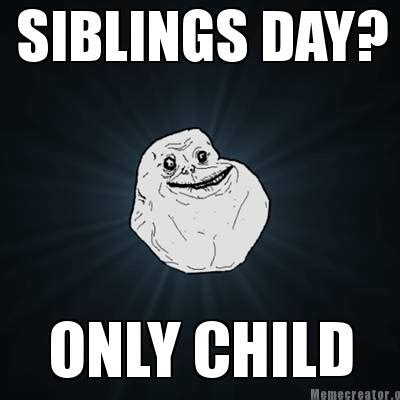 Only Child Meme - meme creator siblings day only child meme generator at