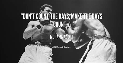 ali days il don t count the days make the days count muhammad ali