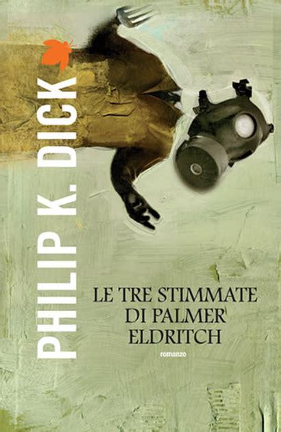 le tre stimmate di le tre stimmate di palmer eldritch romanzo di fantascienza di philip k chelibro