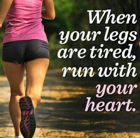 running with your when your legs get tired run with your picture quotes