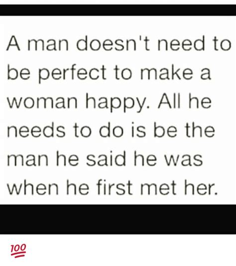 a man doesn t need to be perfect to make a woman happy all 25 best memes about make a woman happy make a woman