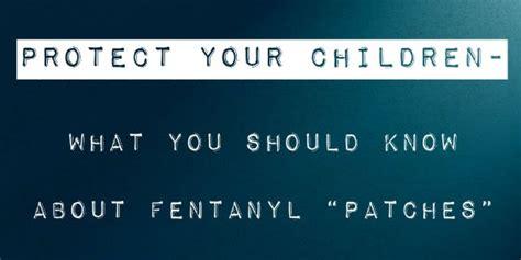 Caution Dosen Killer fentanyl patches deadly for children fentanyl overdose