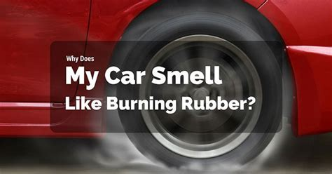 why does car smell like burning rubber
