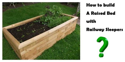 Building A Raised Bed With Sleepers by How To Build A Raised Bed With Railway Sleepers Diy