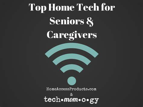top home tech for seniors infographic top home tech for seniors caregivers