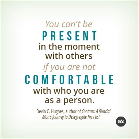 Be Comfortable With by Being Present Requires Being Comfortable Doses Of